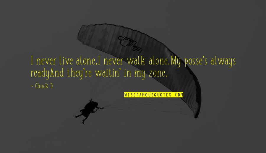 I'll Walk Alone Quotes By Chuck D: I never live alone,I never walk alone.My posse's