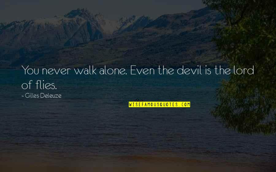 I'll Walk Alone Quotes By Gilles Deleuze: You never walk alone. Even the devil is