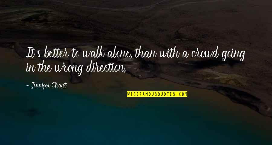 I'll Walk Alone Quotes By Jennifer Grant: It's better to walk alone, than with a