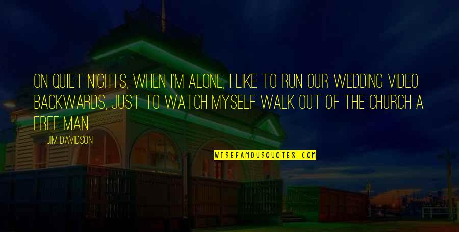 I'll Walk Alone Quotes By Jim Davidson: On quiet nights, when I'm alone, I like