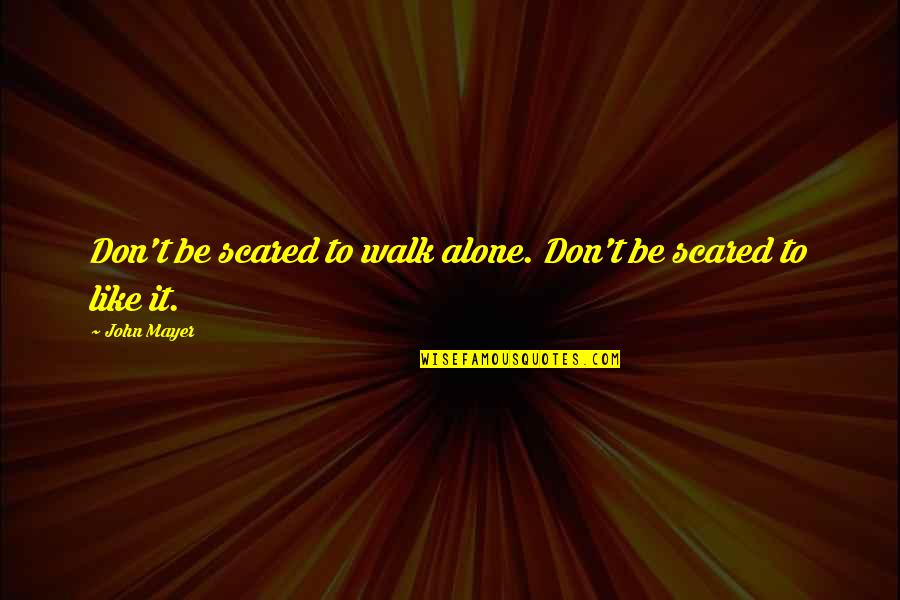 I'll Walk Alone Quotes By John Mayer: Don't be scared to walk alone. Don't be