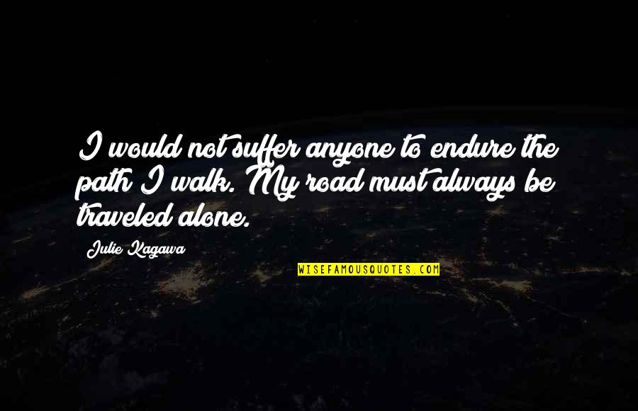 I'll Walk Alone Quotes By Julie Kagawa: I would not suffer anyone to endure the