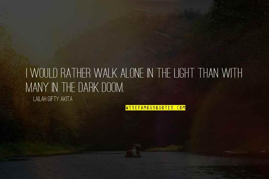 I'll Walk Alone Quotes By Lailah Gifty Akita: I would rather walk alone in the light