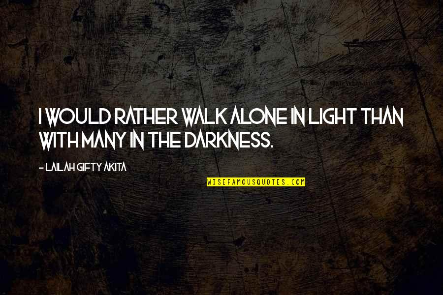 I'll Walk Alone Quotes By Lailah Gifty Akita: I would rather walk alone in light than