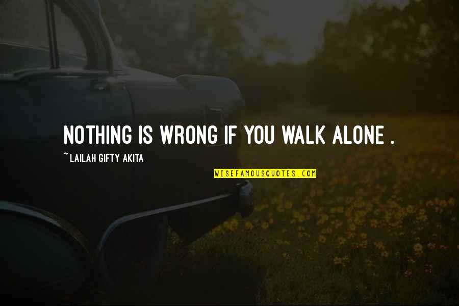 I'll Walk Alone Quotes By Lailah Gifty Akita: Nothing is wrong if you walk alone .