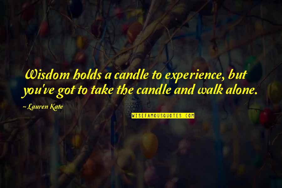 I'll Walk Alone Quotes By Lauren Kate: Wisdom holds a candle to experience, but you've