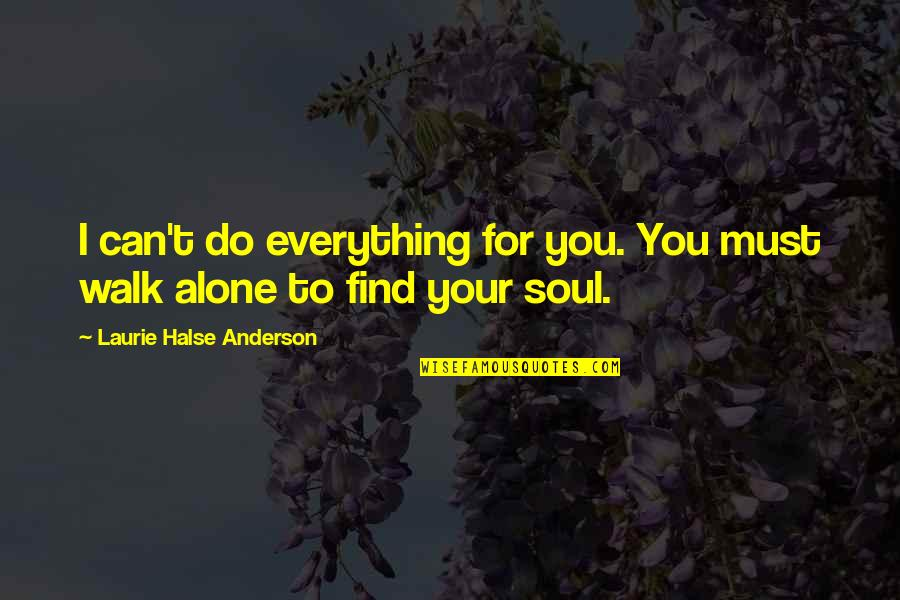 I'll Walk Alone Quotes By Laurie Halse Anderson: I can't do everything for you. You must