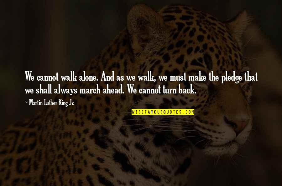 I'll Walk Alone Quotes By Martin Luther King Jr.: We cannot walk alone. And as we walk,