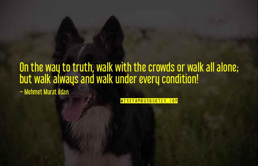 I'll Walk Alone Quotes By Mehmet Murat Ildan: On the way to truth, walk with the