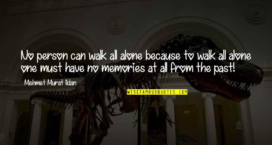 I'll Walk Alone Quotes By Mehmet Murat Ildan: No person can walk all alone because to