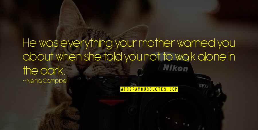 I'll Walk Alone Quotes By Nenia Campbell: He was everything your mother warned you about