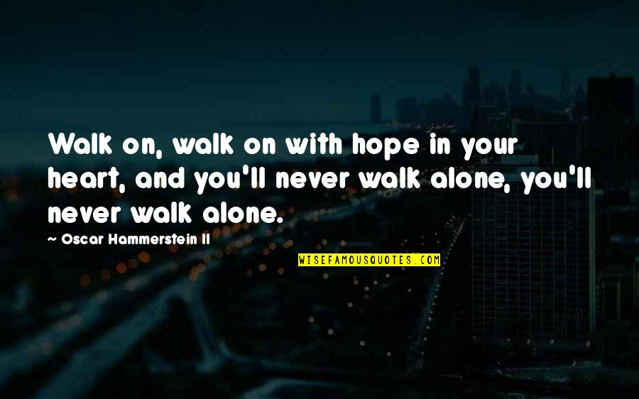 I'll Walk Alone Quotes By Oscar Hammerstein II: Walk on, walk on with hope in your