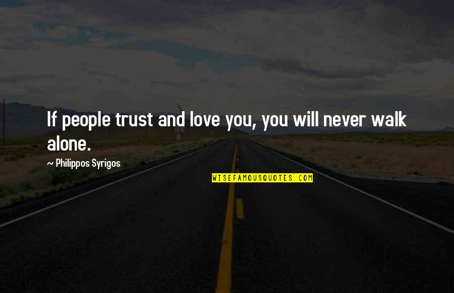 I'll Walk Alone Quotes By Philippos Syrigos: If people trust and love you, you will