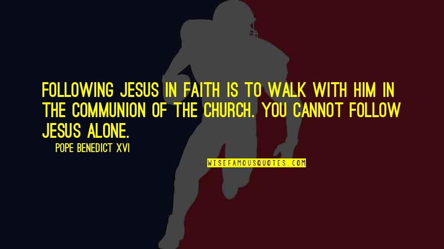 I'll Walk Alone Quotes By Pope Benedict XVI: Following Jesus in faith is to walk with
