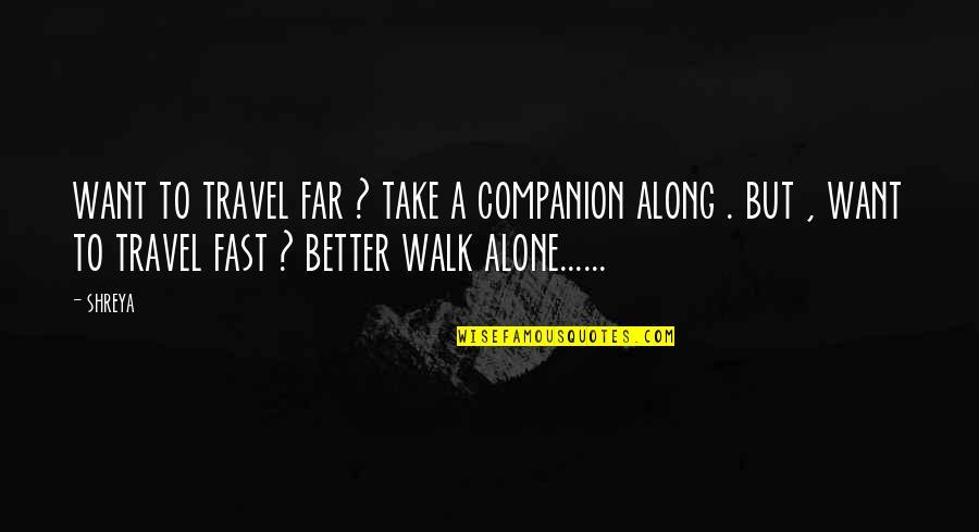 I'll Walk Alone Quotes By Shreya: want to travel far ? take a companion