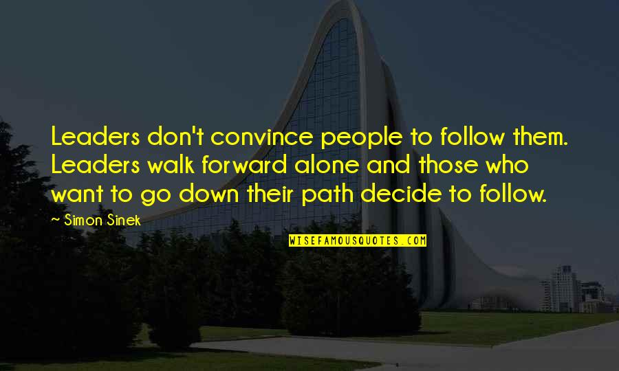 I'll Walk Alone Quotes By Simon Sinek: Leaders don't convince people to follow them. Leaders