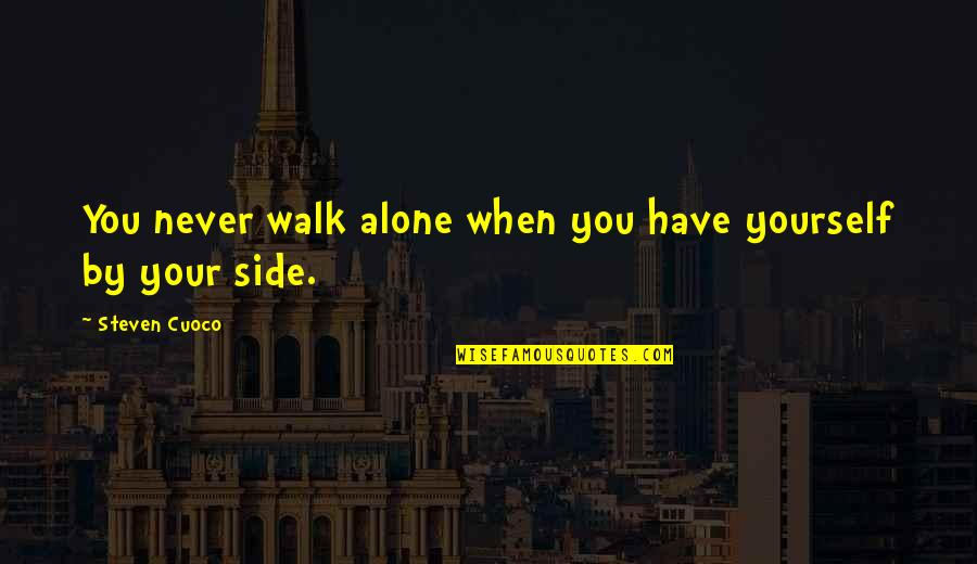 I'll Walk Alone Quotes By Steven Cuoco: You never walk alone when you have yourself