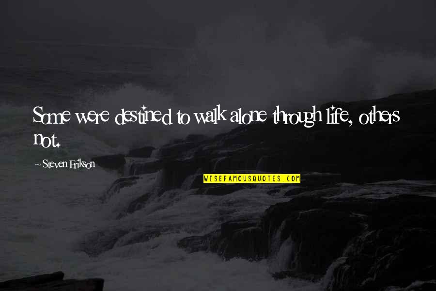 I'll Walk Alone Quotes By Steven Erikson: Some were destined to walk alone through life,