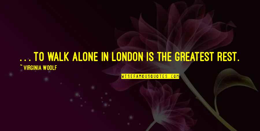 I'll Walk Alone Quotes By Virginia Woolf: . . . to walk alone in London