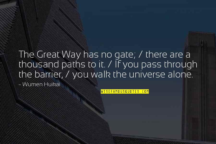 I'll Walk Alone Quotes By Wumen Huikai: The Great Way has no gate; / there