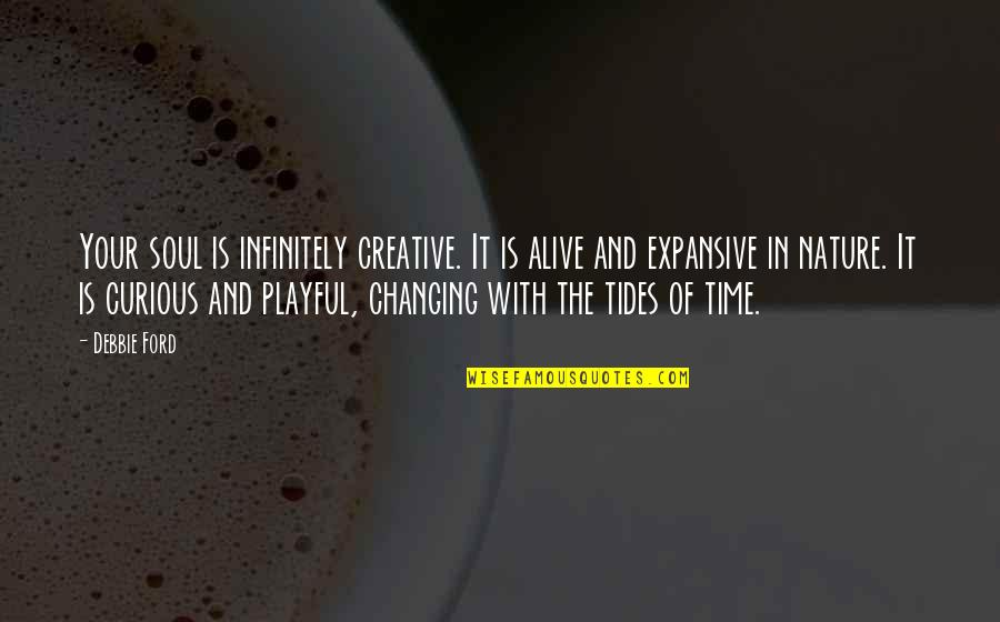 Illayhi Quotes By Debbie Ford: Your soul is infinitely creative. It is alive