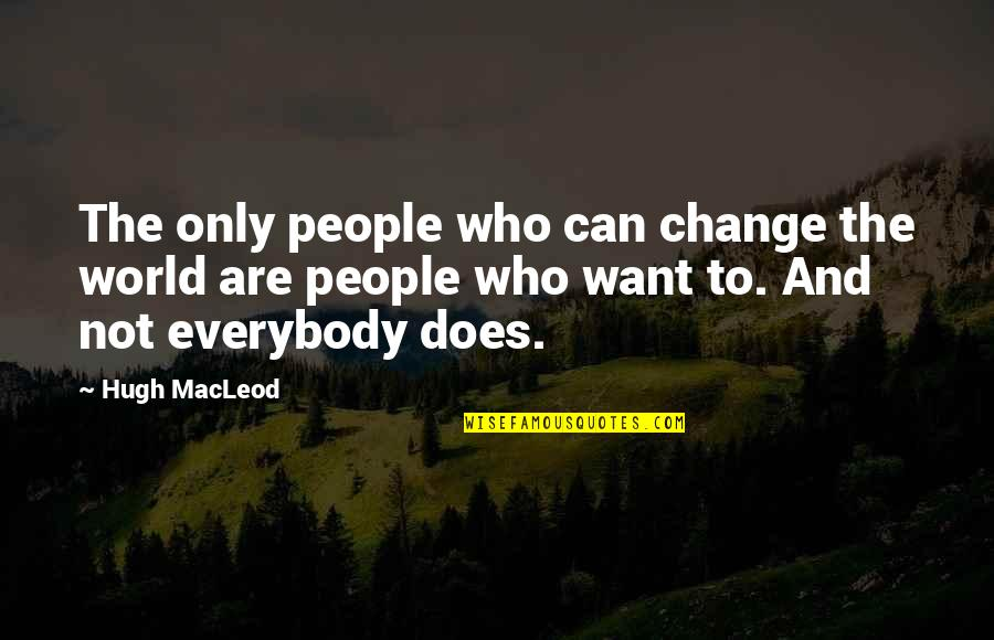 Illayhi Quotes By Hugh MacLeod: The only people who can change the world