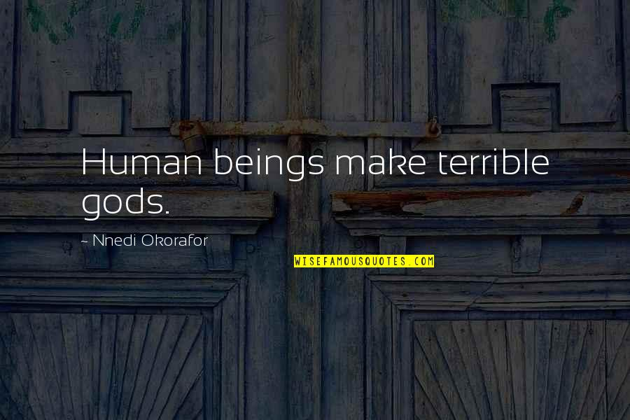 Illayhi Quotes By Nnedi Okorafor: Human beings make terrible gods.