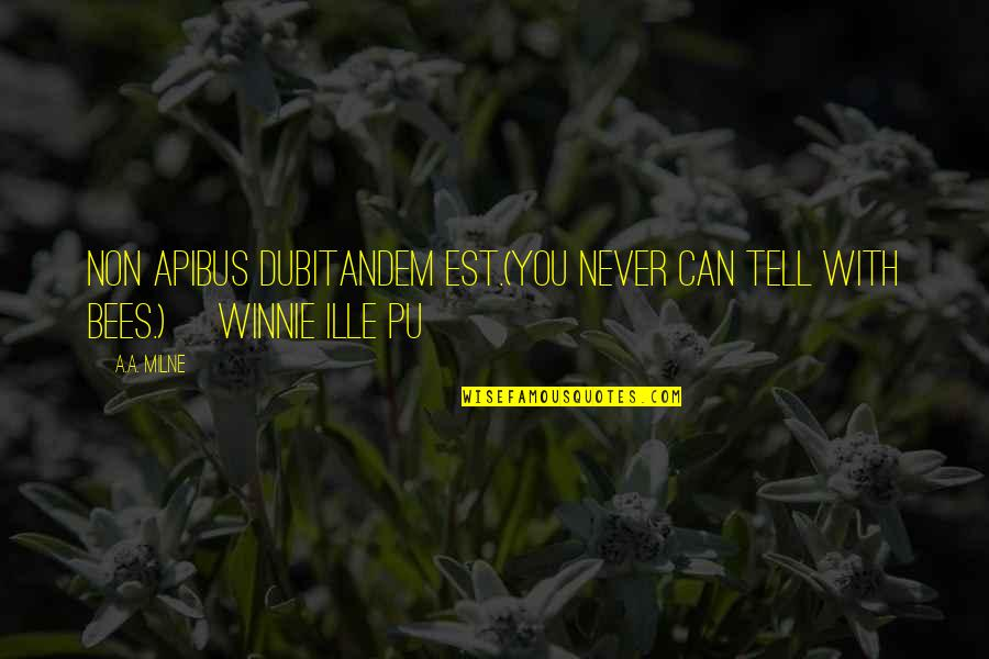 Ille Quotes By A.A. Milne: Non apibus dubitandem est.(You never can tell with