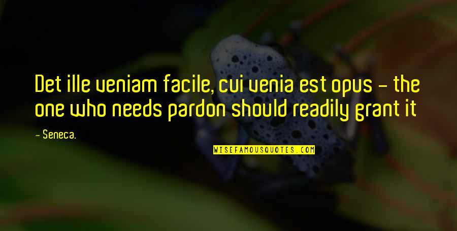 Ille Quotes By Seneca.: Det ille veniam facile, cui venia est opus