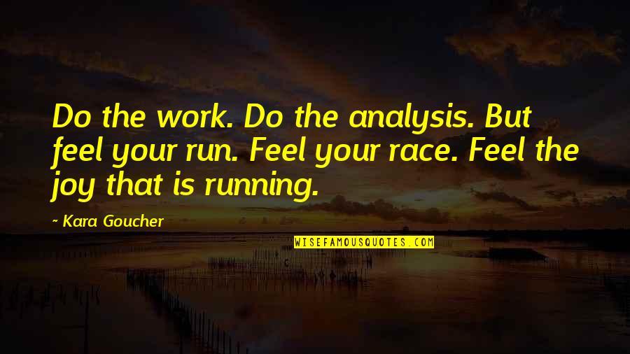 Illium Quotes By Kara Goucher: Do the work. Do the analysis. But feel