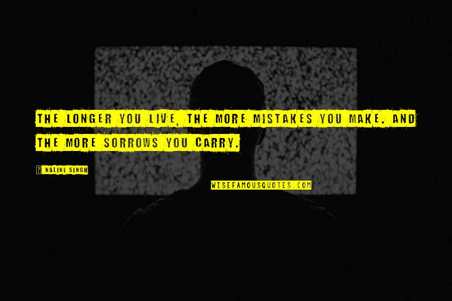 Illium Quotes By Nalini Singh: The longer you live, the more mistakes you