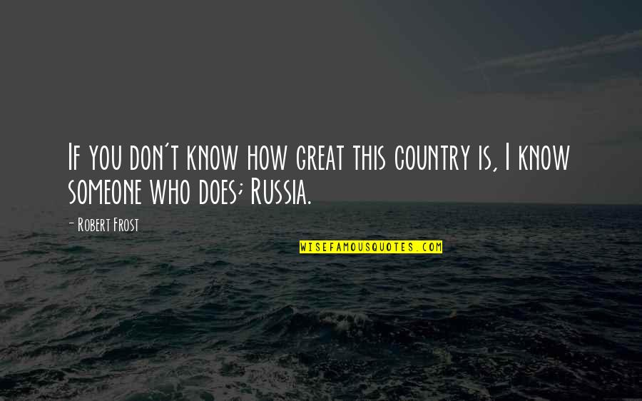 Illium Quotes By Robert Frost: If you don't know how great this country