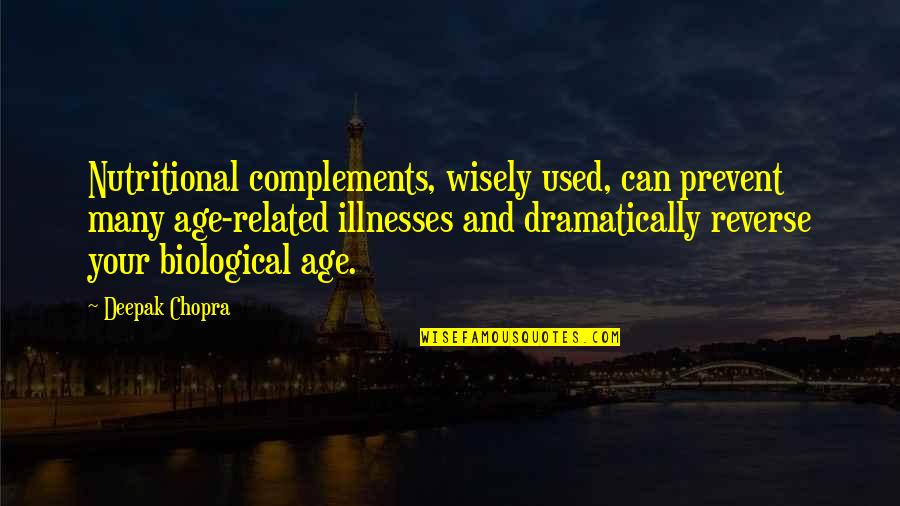 Illnesses Quotes By Deepak Chopra: Nutritional complements, wisely used, can prevent many age-related