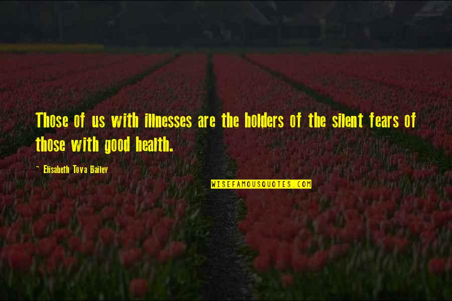 Illnesses Quotes By Elisabeth Tova Bailey: Those of us with illnesses are the holders