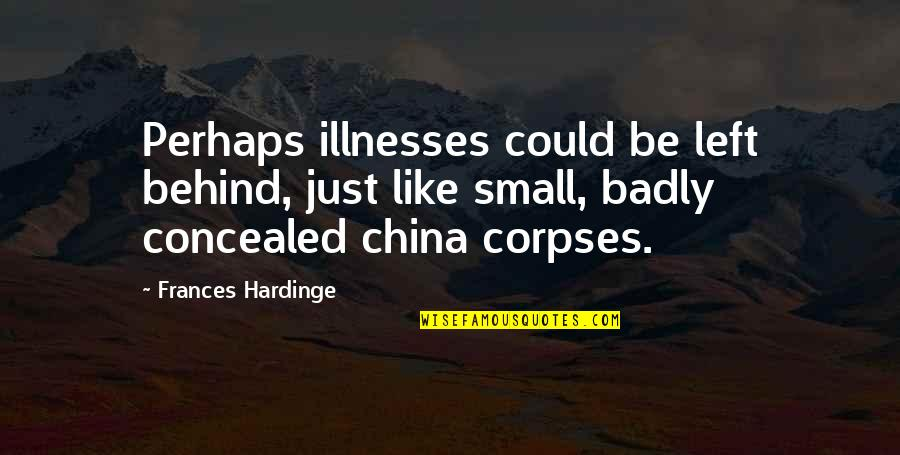 Illnesses Quotes By Frances Hardinge: Perhaps illnesses could be left behind, just like