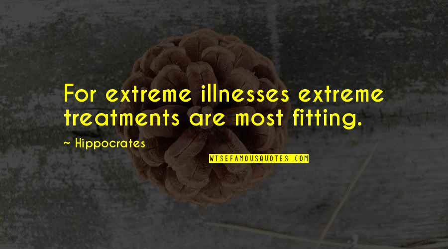 Illnesses Quotes By Hippocrates: For extreme illnesses extreme treatments are most fitting.
