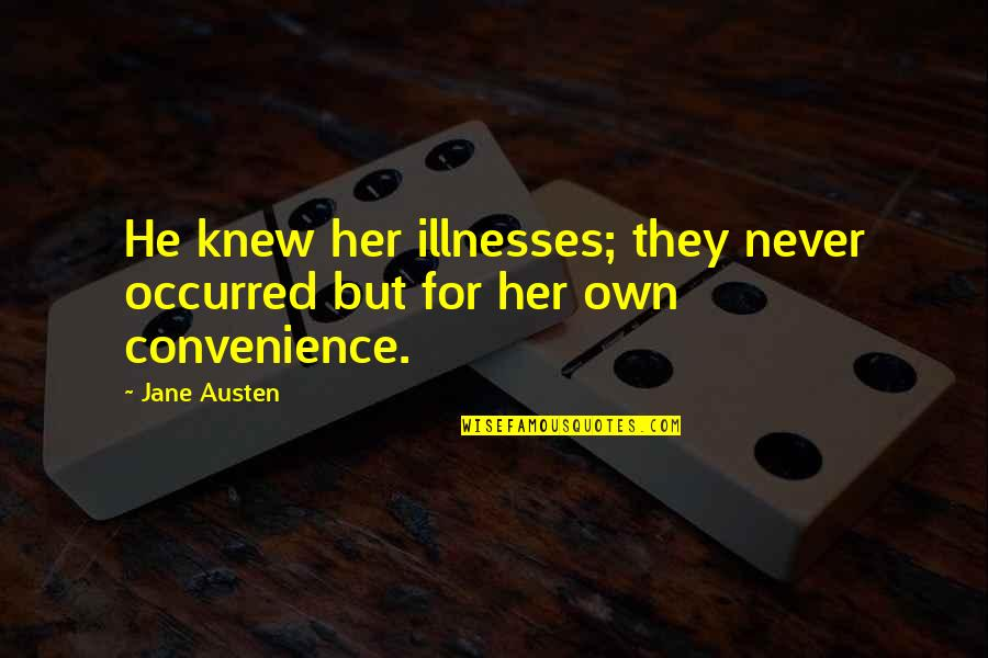 Illnesses Quotes By Jane Austen: He knew her illnesses; they never occurred but