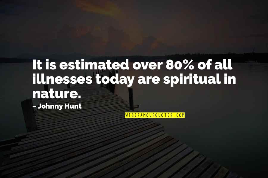 Illnesses Quotes By Johnny Hunt: It is estimated over 80% of all illnesses