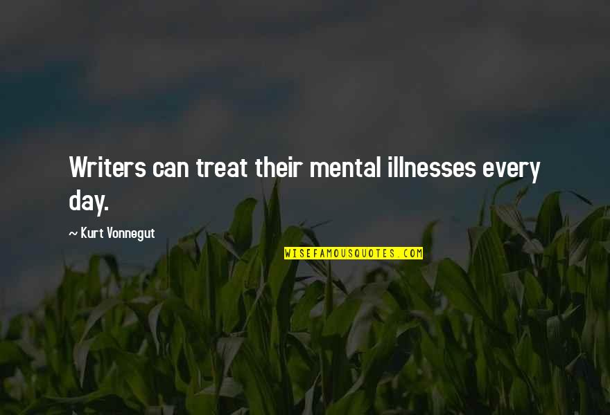 Illnesses Quotes By Kurt Vonnegut: Writers can treat their mental illnesses every day.
