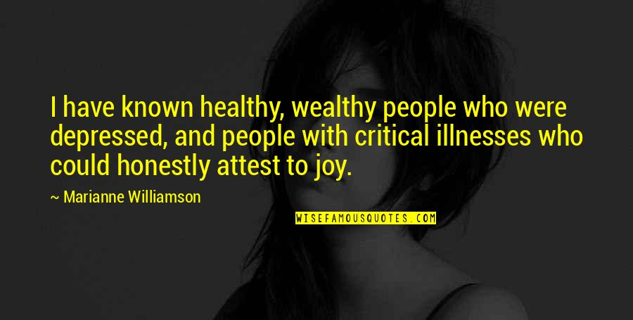 Illnesses Quotes By Marianne Williamson: I have known healthy, wealthy people who were
