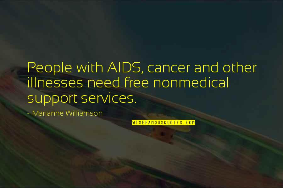 Illnesses Quotes By Marianne Williamson: People with AIDS, cancer and other illnesses need