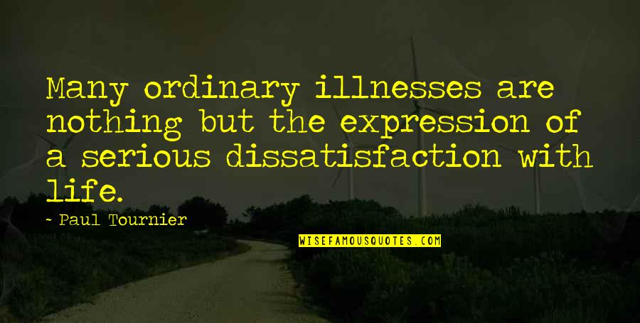 Illnesses Quotes By Paul Tournier: Many ordinary illnesses are nothing but the expression