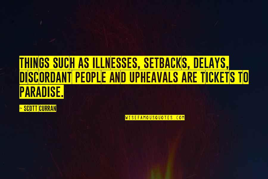 Illnesses Quotes By Scott Curran: Things such as illnesses, setbacks, delays, discordant people