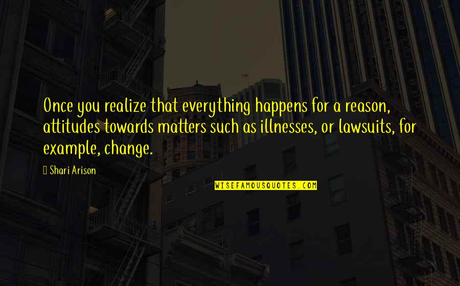 Illnesses Quotes By Shari Arison: Once you realize that everything happens for a