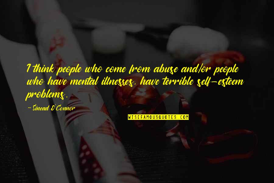 Illnesses Quotes By Sinead O'Connor: I think people who come from abuse and/or