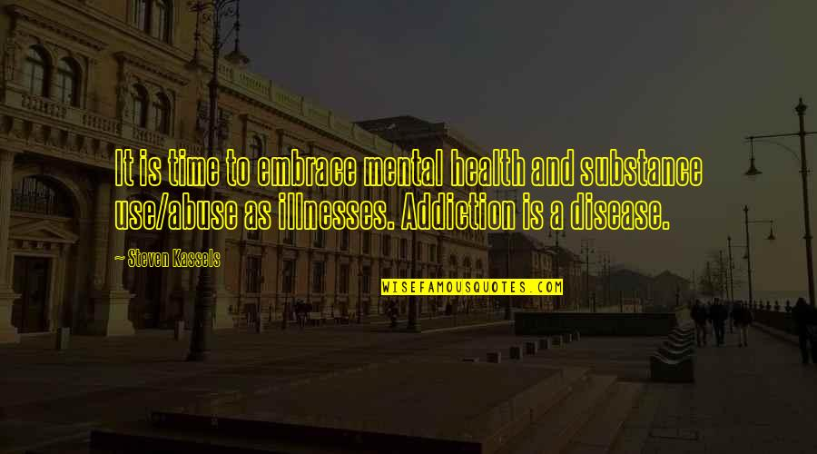 Illnesses Quotes By Steven Kassels: It is time to embrace mental health and