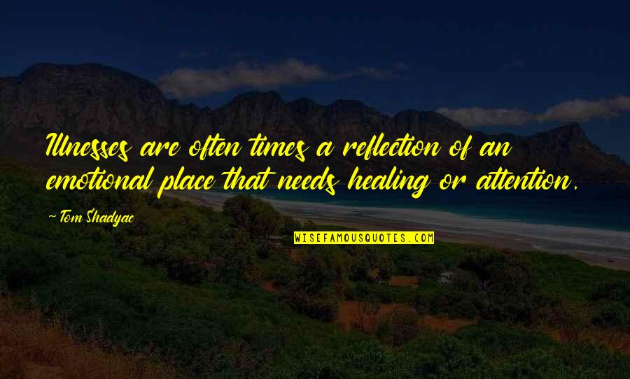 Illnesses Quotes By Tom Shadyac: Illnesses are often times a reflection of an