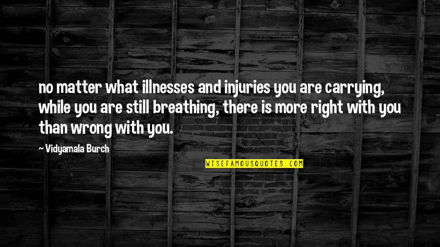 Illnesses Quotes By Vidyamala Burch: no matter what illnesses and injuries you are