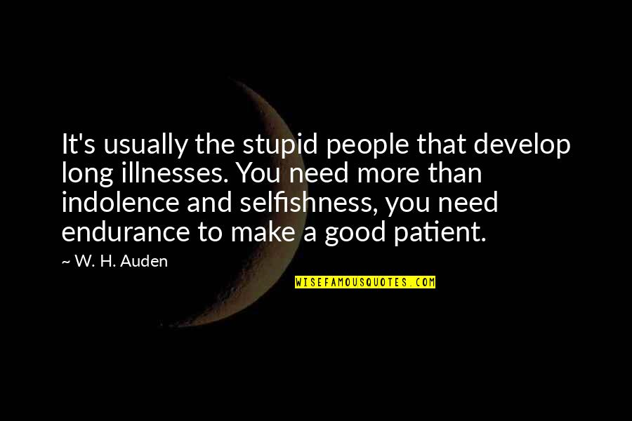 Illnesses Quotes By W. H. Auden: It's usually the stupid people that develop long