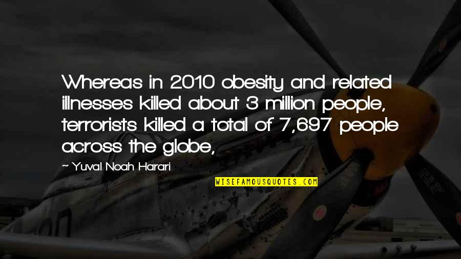 Illnesses Quotes By Yuval Noah Harari: Whereas in 2010 obesity and related illnesses killed